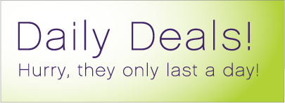 Daily Deals! Hurry, they only last a day!