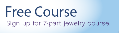 Free Course! Sign up for 7-part jewelry course.