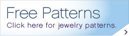 Free Patterns. Click here for free jewelry patterns.