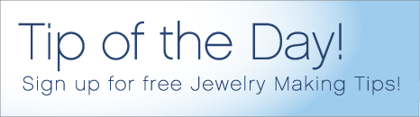 Tip of they Day! Sign up for free jewelry making tips!