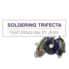 Soldering Trifecta with Kim St. Jean
